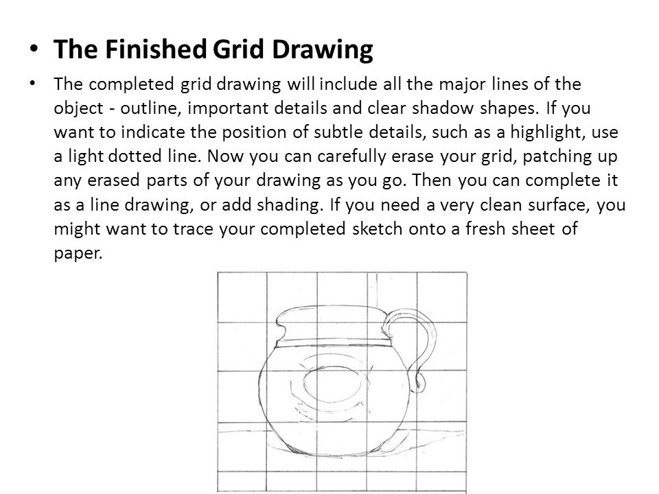 The Finished Grid Drawing The completed grid drawing will include all the major lines of the object - outline, important details and clear shadow shapes.
