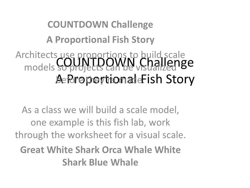 COUNTDOWN Challenge A Proportional Fish Story COUNTDOWN Challenge A Proportional Fish Story Architects use proportions to build scale models so projects can be visualized before they're made.