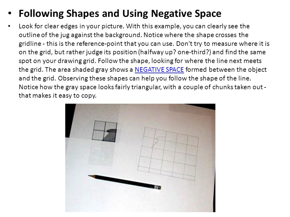 Following Shapes and Using Negative Space Look for clear edges in your picture.