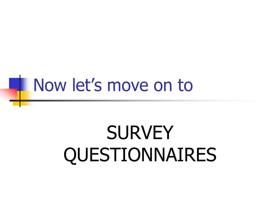 Now let's move on to SURVEY QUESTIONNAIRES