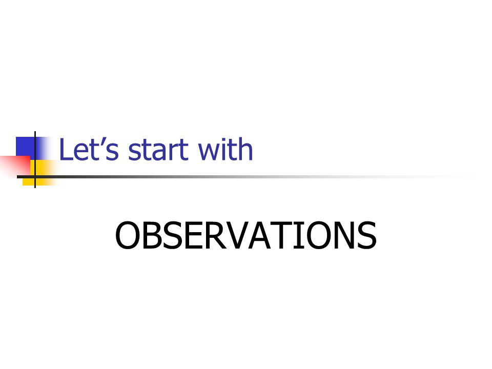 Let's start with OBSERVATIONS