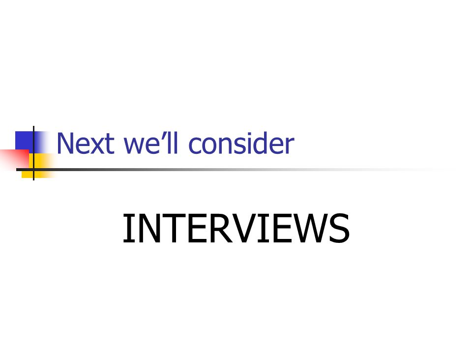 Next we'll consider INTERVIEWS