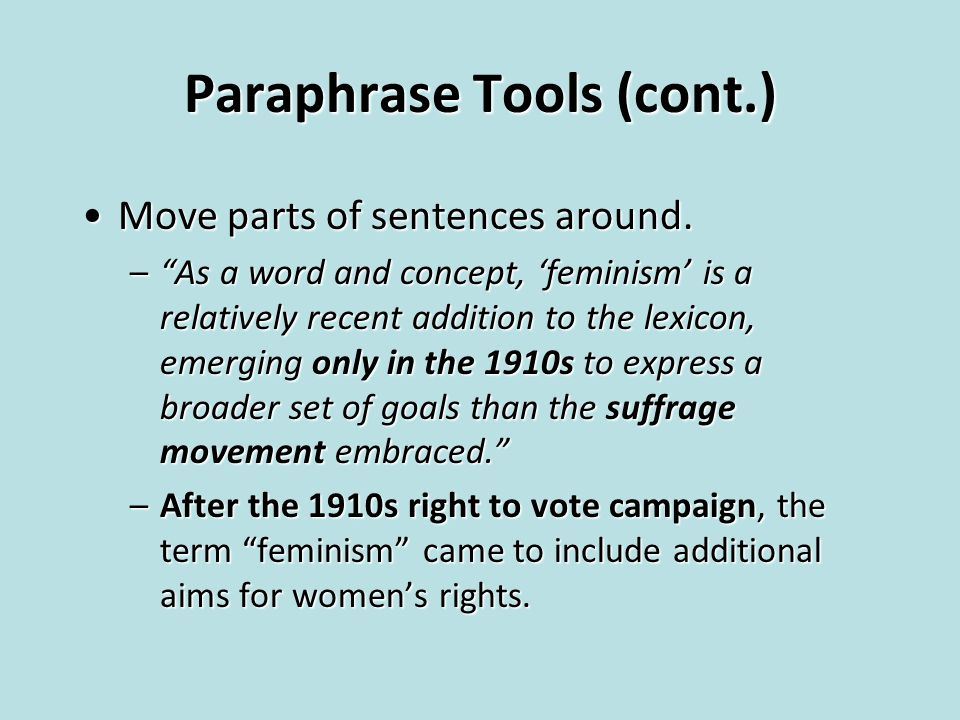 "Paraphrase Tools (cont.) Move parts of sentences around.Move parts of sentences around. –""As a word and concept, 'feminism' is a relatively recent add"
