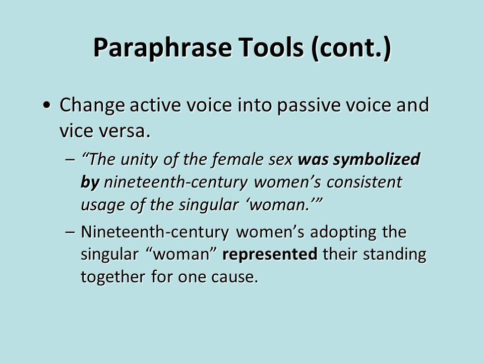 Paraphrase Tools (cont.) Change active voice into passive voice and vice versa.Change active voice into passive voice and vice versa.