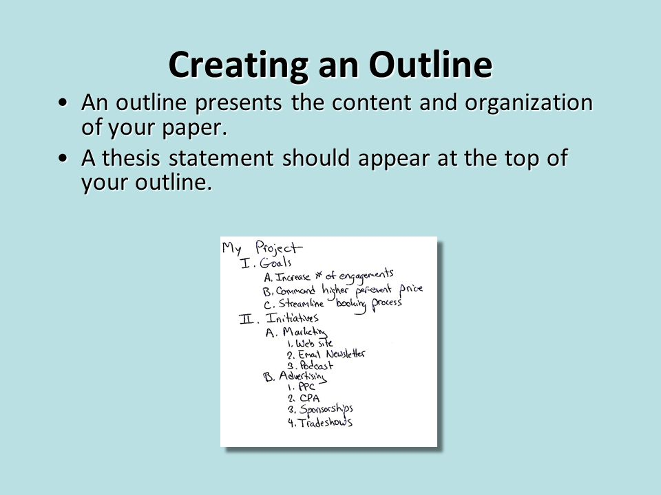 Creating an Outline An outline presents the content and organization of your paper.An outline presents the content and organization of your paper. A t