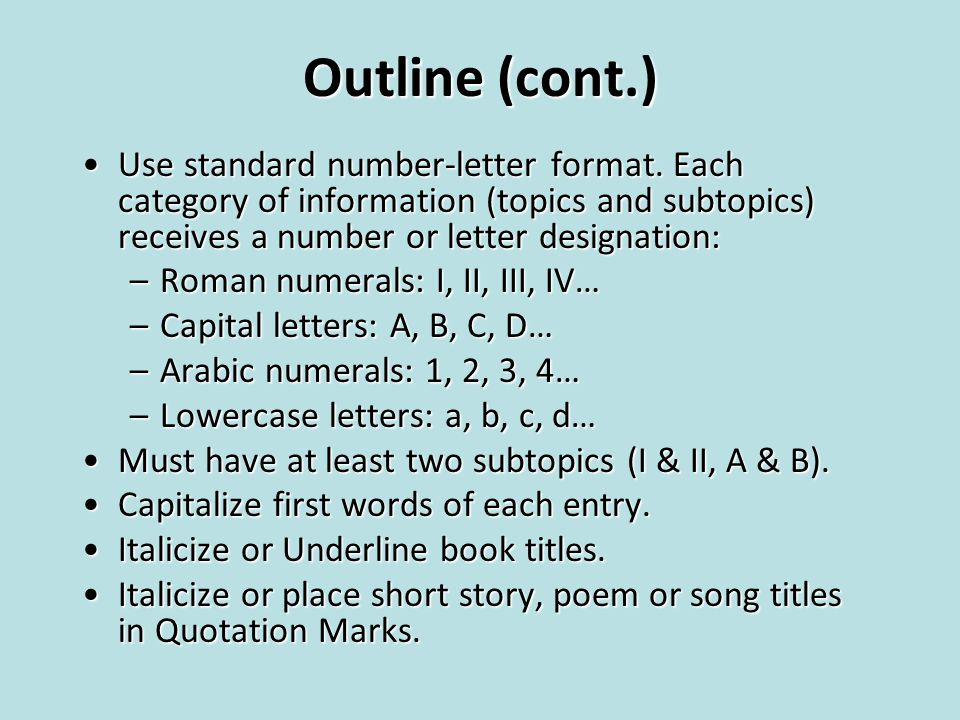 Outline (cont.) Use standard number-letter format. Each category of information (topics and subtopics) receives a number or letter designation:Use sta