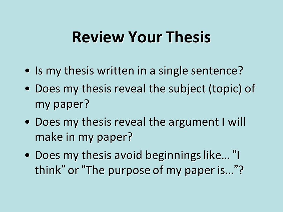 Review Your Thesis Is my thesis written in a single sentence?Is my thesis written in a single sentence? Does my thesis reveal the subject (topic) of m