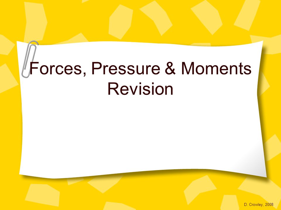 Forces, Pressure & Moments Revision D. Crowley, 2008