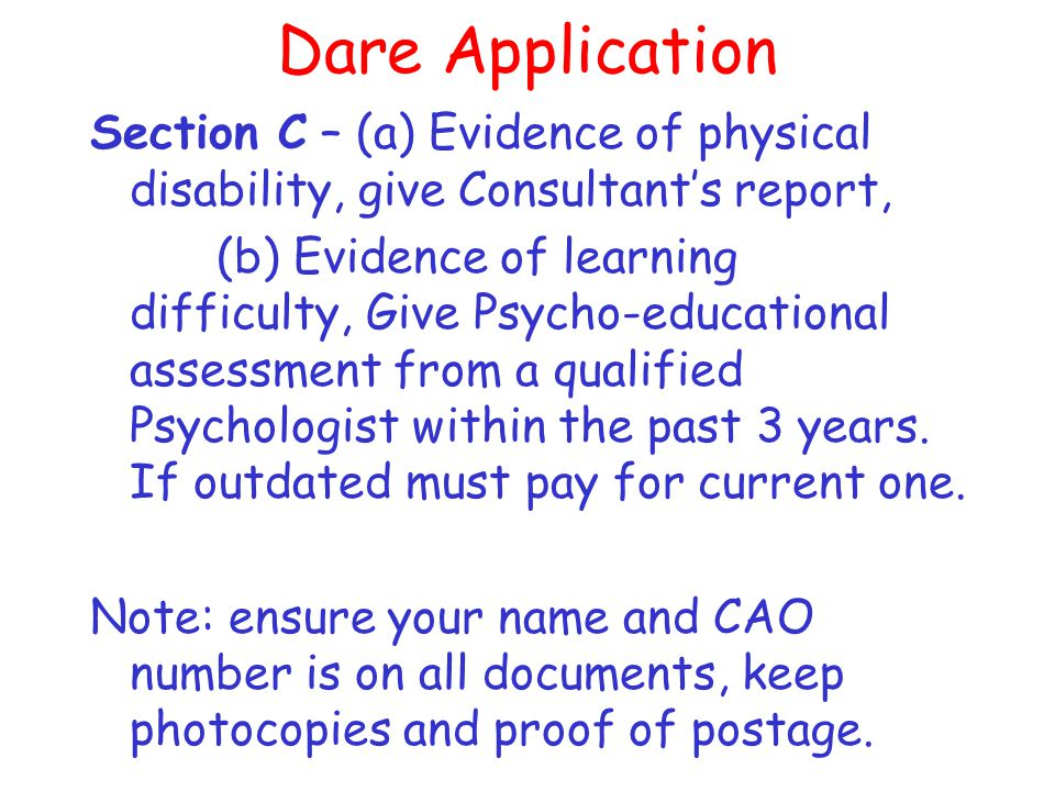 Dare Application Section A – completed online which indicates nature of your disability, supports received at 2 nd level, supports likely to be needed at 3 rd level and a personal statement indicating how you perceive your disability impacts on your education.