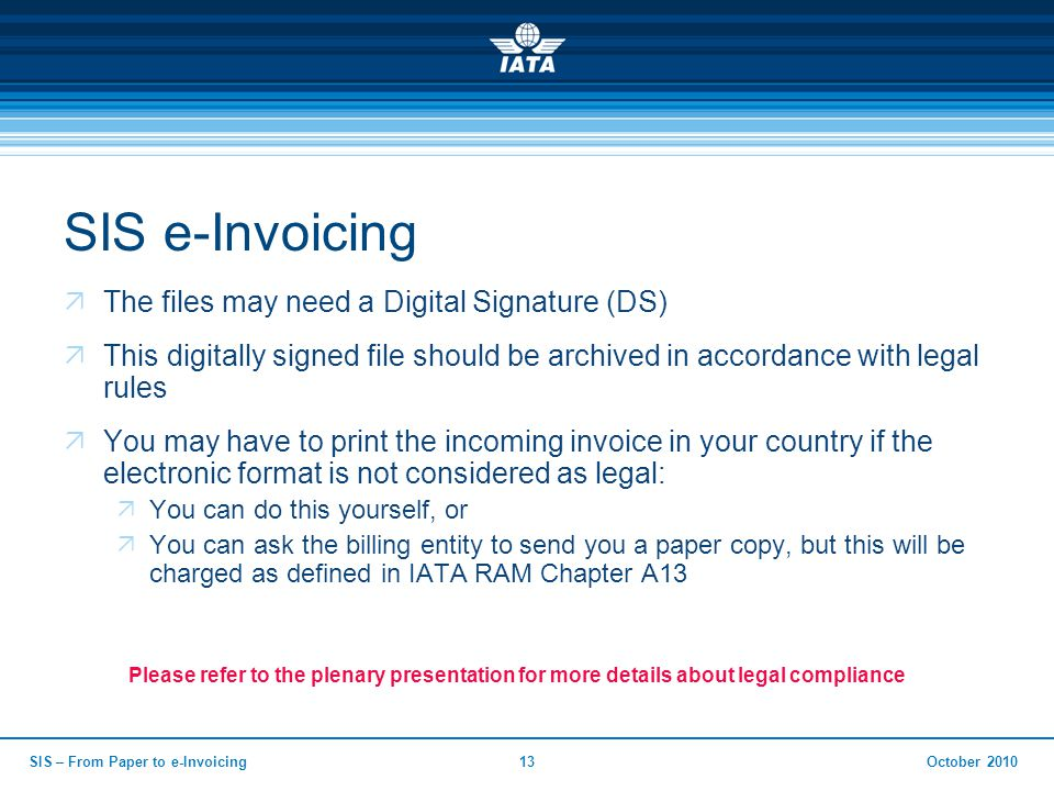 SIS e-Invoicing  The files may need a Digital Signature (DS)  This digitally signed file should be archived in accordance with legal rules  You may