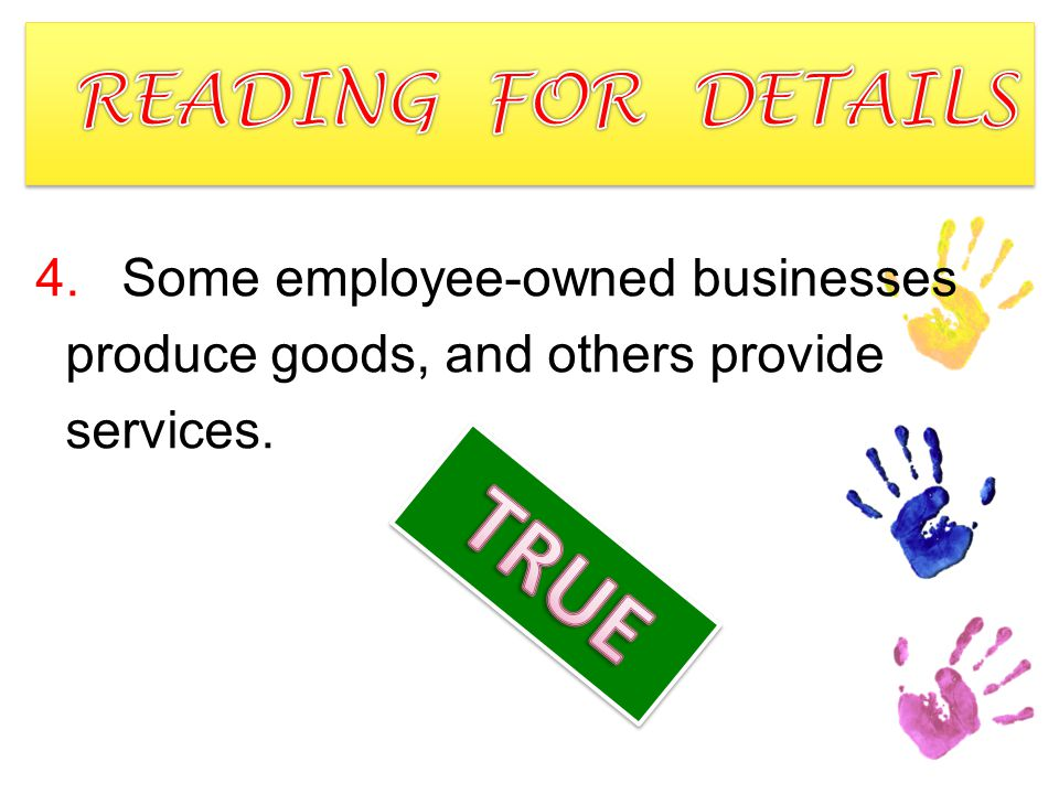 4.Some employee-owned businesses produce goods, and others provide services.