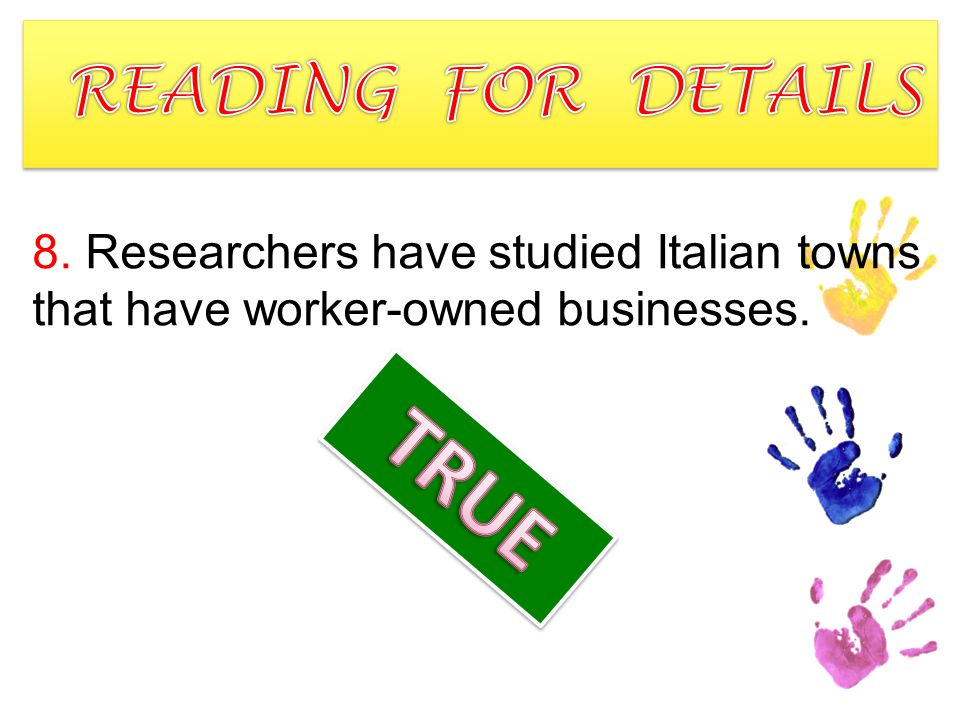 8. Researchers have studied Italian towns that have worker-owned businesses.