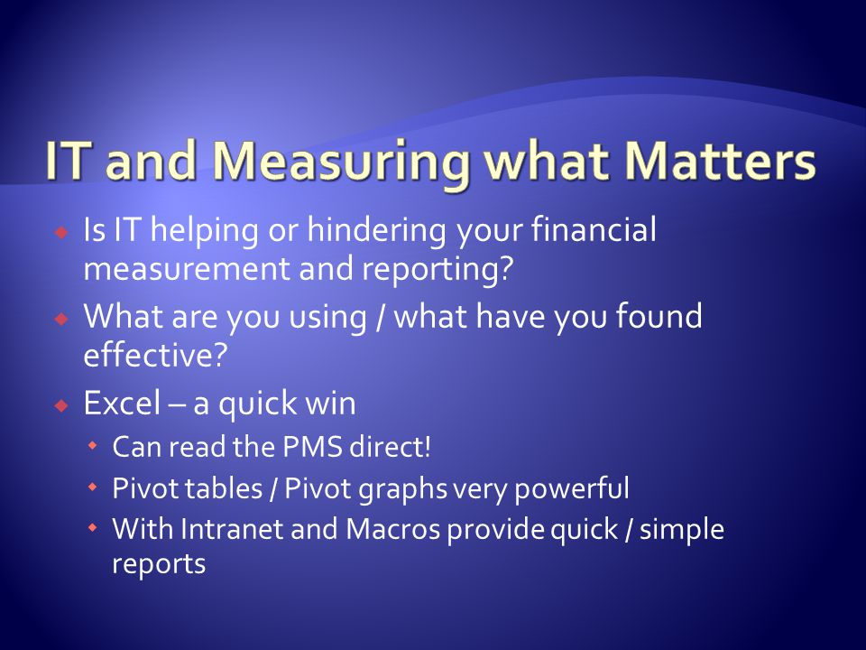  Is IT helping or hindering your financial measurement and reporting.