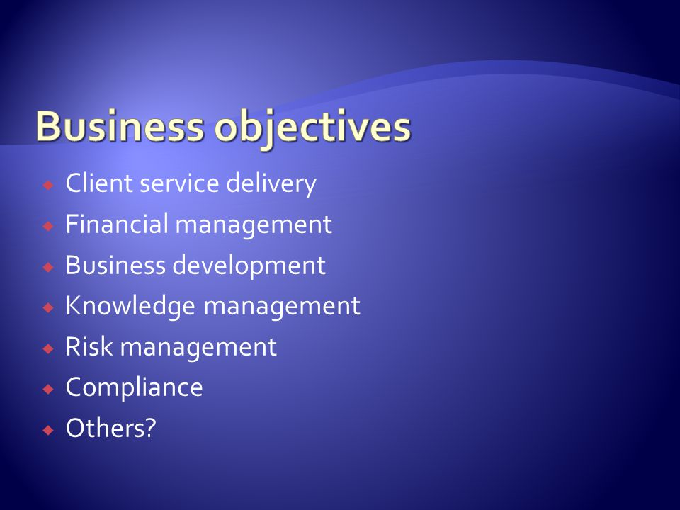 Client service delivery  Financial management  Business development  Knowledge management  Risk management  Compliance  Others?