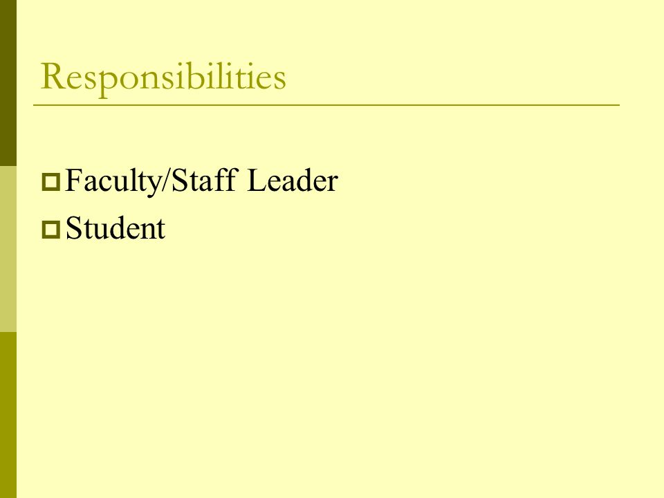 Responsibilities  Faculty/Staff Leader  Student