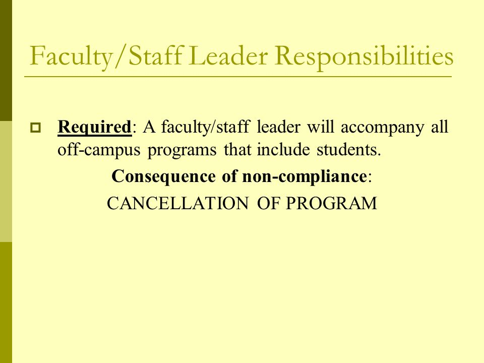Faculty/Staff Leader Responsibilities  Required: A faculty/staff leader will accompany all off-campus programs that include students.