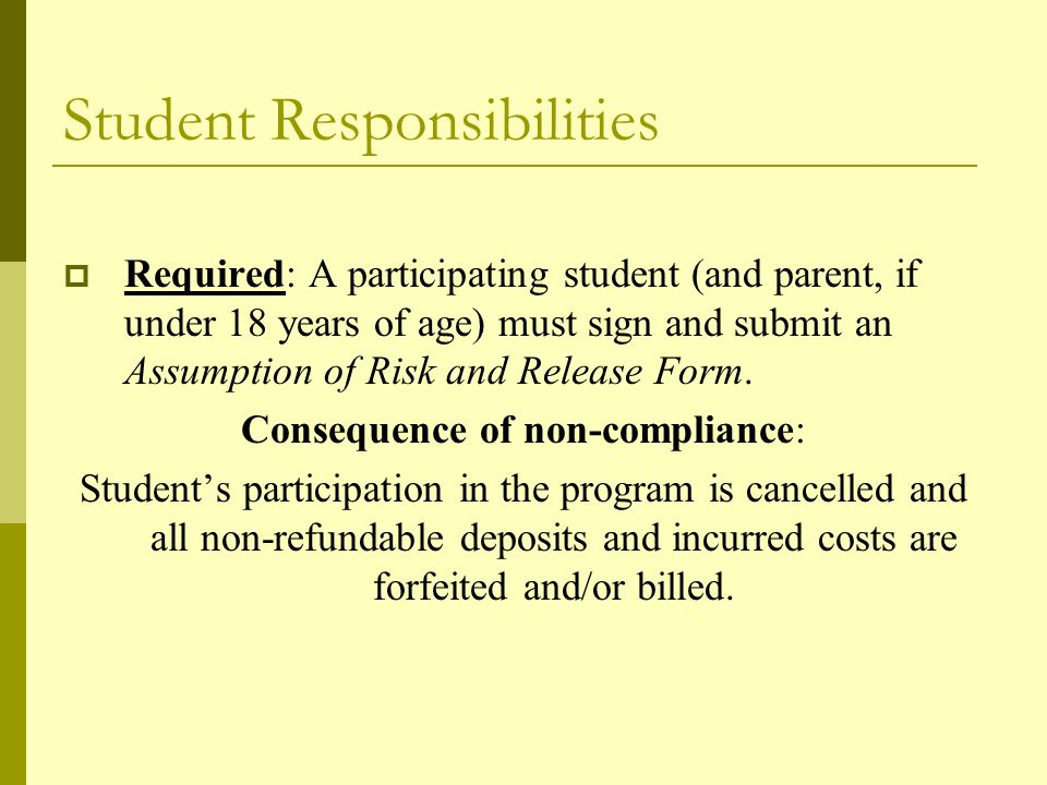 Student Responsibilities  Required: A participating student (and parent, if under 18 years of age) must sign and submit an Assumption of Risk and Release Form.
