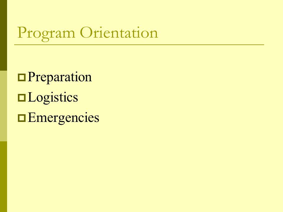 Program Orientation  Preparation  Logistics  Emergencies