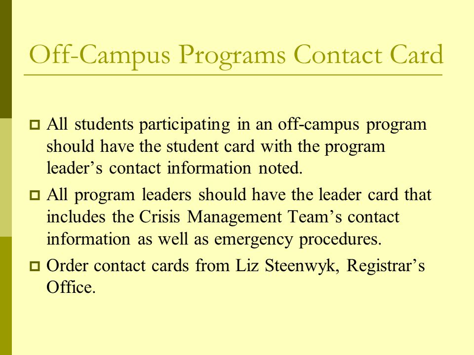 Off-Campus Programs Contact Card  All students participating in an off-campus program should have the student card with the program leader's contact information noted.