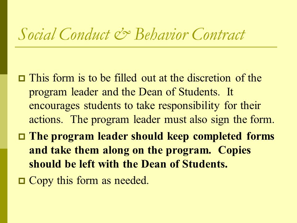 Social Conduct & Behavior Contract  This form is to be filled out at the discretion of the program leader and the Dean of Students.