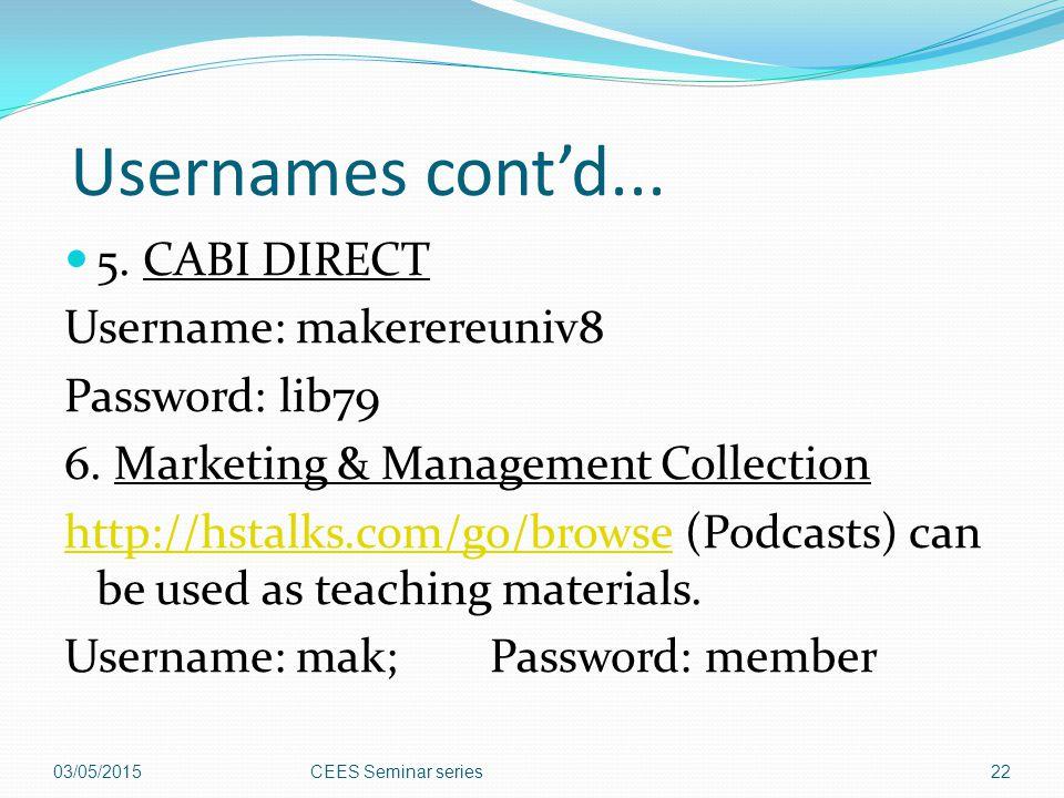 Usernames cont'd...5. CABI DIRECT Username: makerereuniv8 Password: lib79 6.