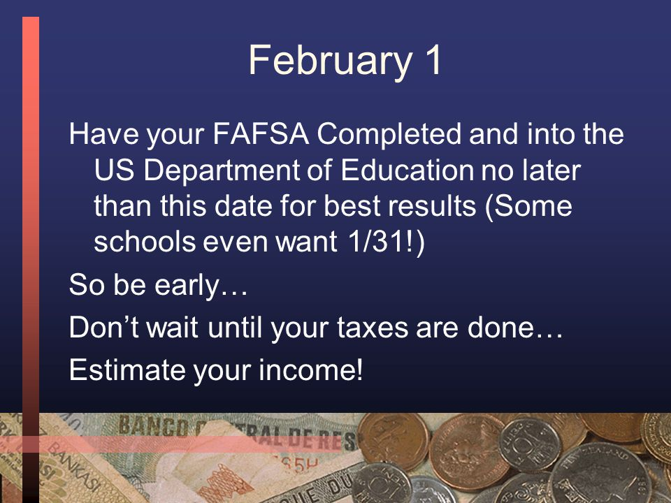 New Year=New FAFSA 1/1= Your FAFSA will be available online after 1/1 of your Senior year in high school.