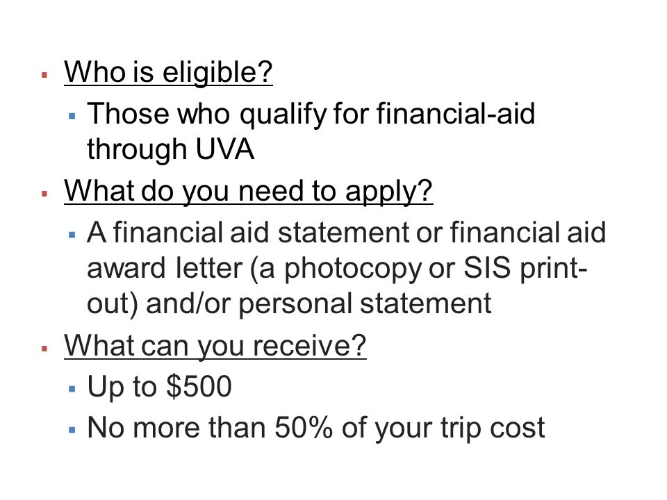 Need-Based Financial Aid Rewarded based on SIS Financial Aid award letter Include a short personal statement if demonstration of financial need not explained by the SIS award letter