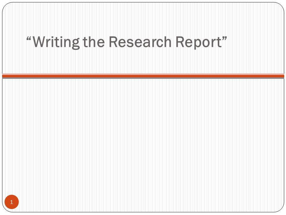 Writing the Research Report 1