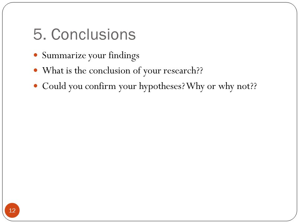 5. Conclusions 12 Summarize your findings What is the conclusion of your research .