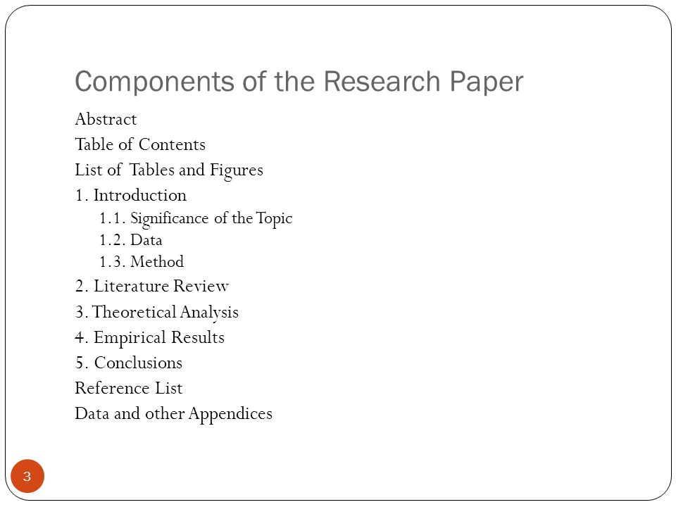 Components of the Research Paper 3 Abstract Table of Contents List of Tables and Figures 1.