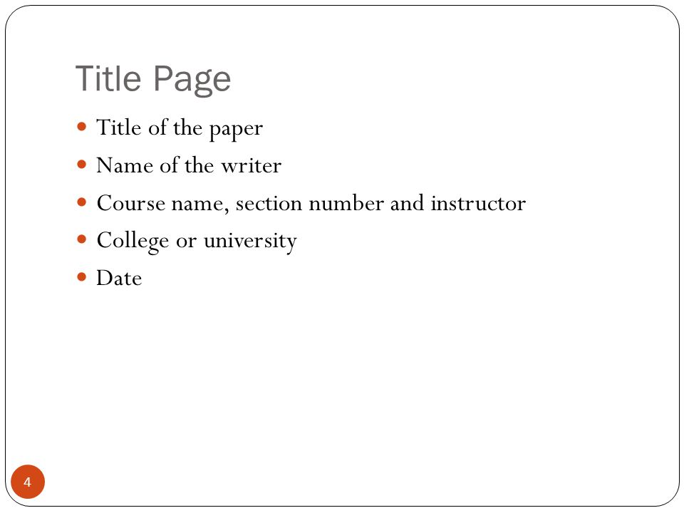Title Page 4 Title of the paper Name of the writer Course name, section number and instructor College or university Date