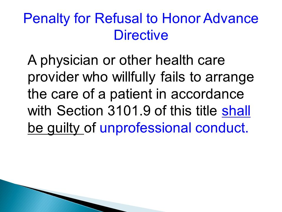 Penalty for Refusal to Honor Advance Directive A physician or other health care provider who willfully fails to arrange the care of a patient in accordance with Section 3101.9 of this title shall be guilty of unprofessional conduct.