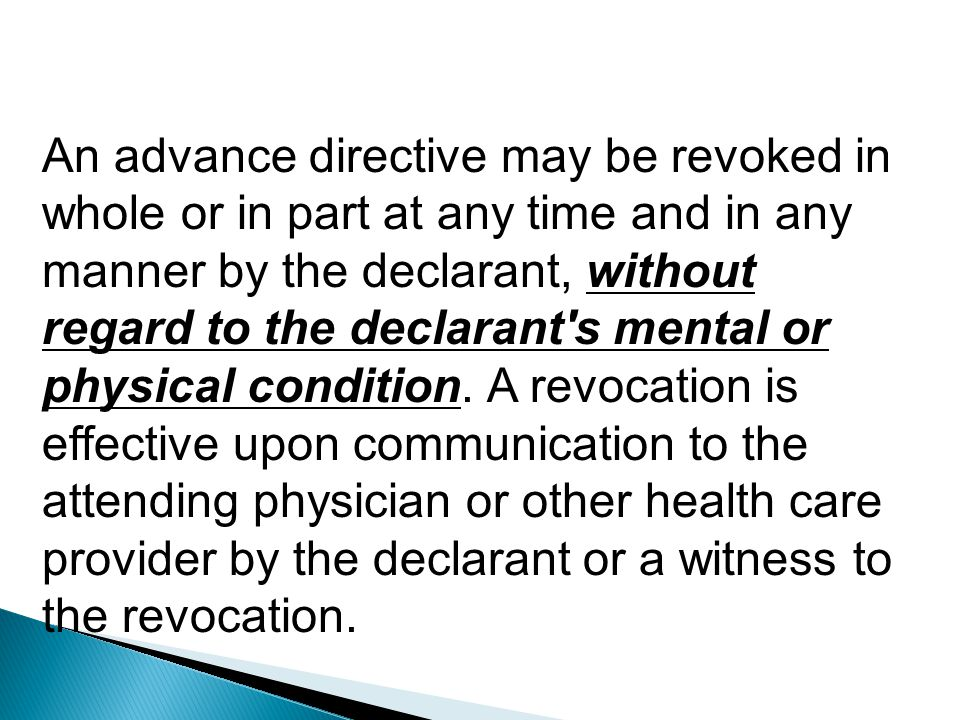 An advance directive may be revoked in whole or in part at any time and in any manner by the declarant, without regard to the declarant s mental or physical condition.