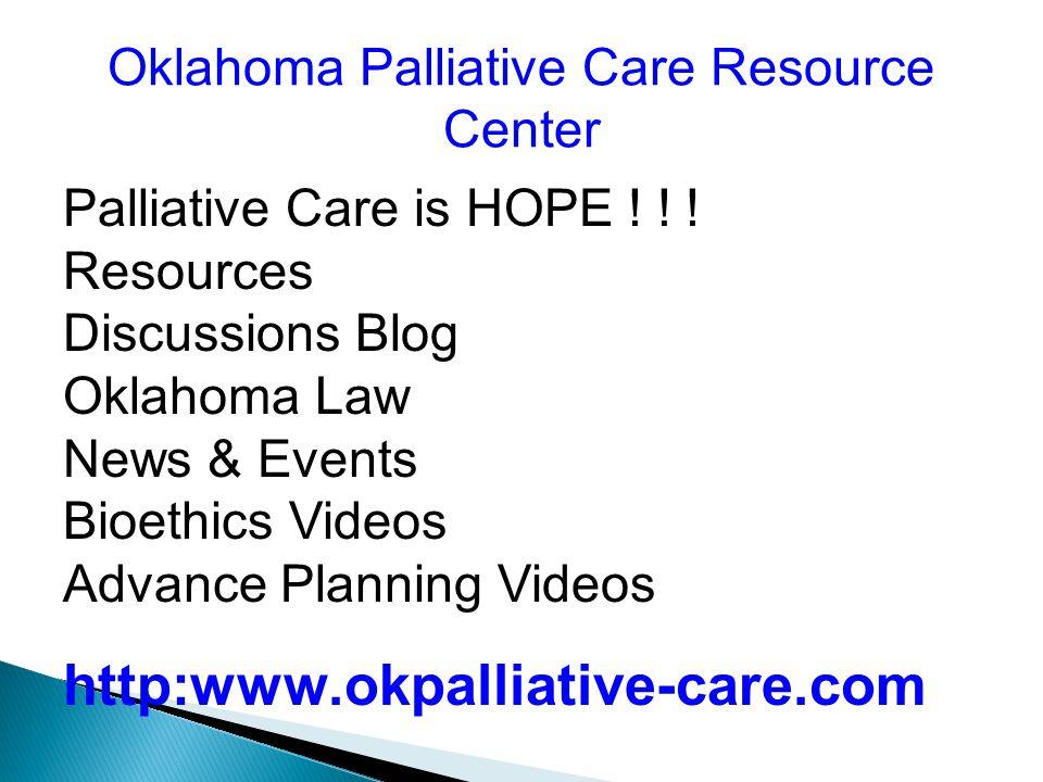 Oklahoma Palliative Care Resource Center Palliative Care is HOPE .