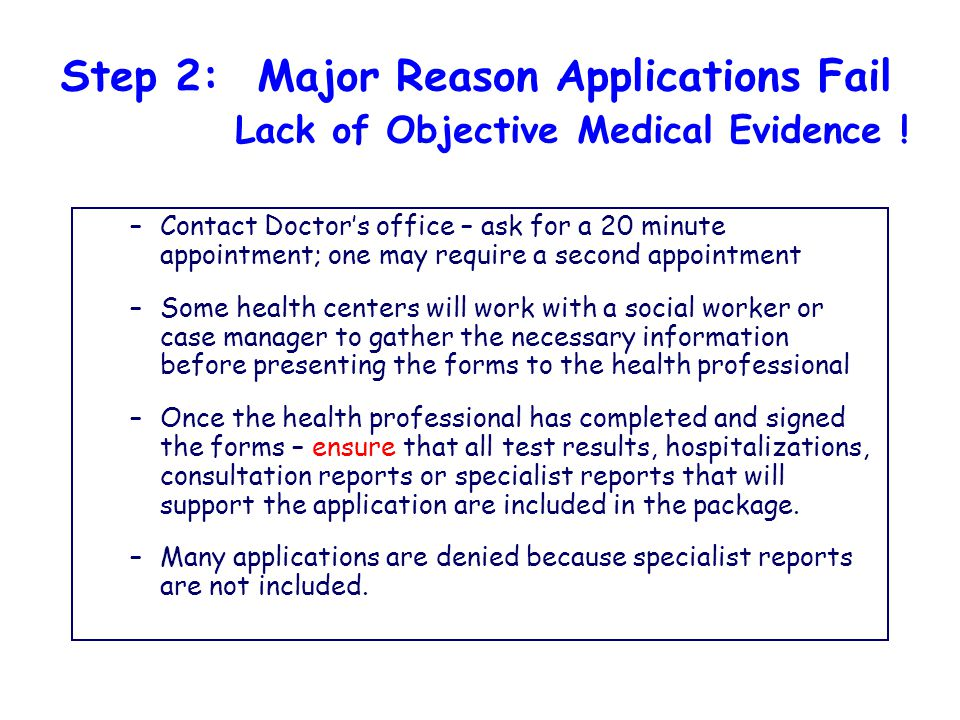 Step 2: Major Reason Applications Fail Lack of Objective Medical Evidence .