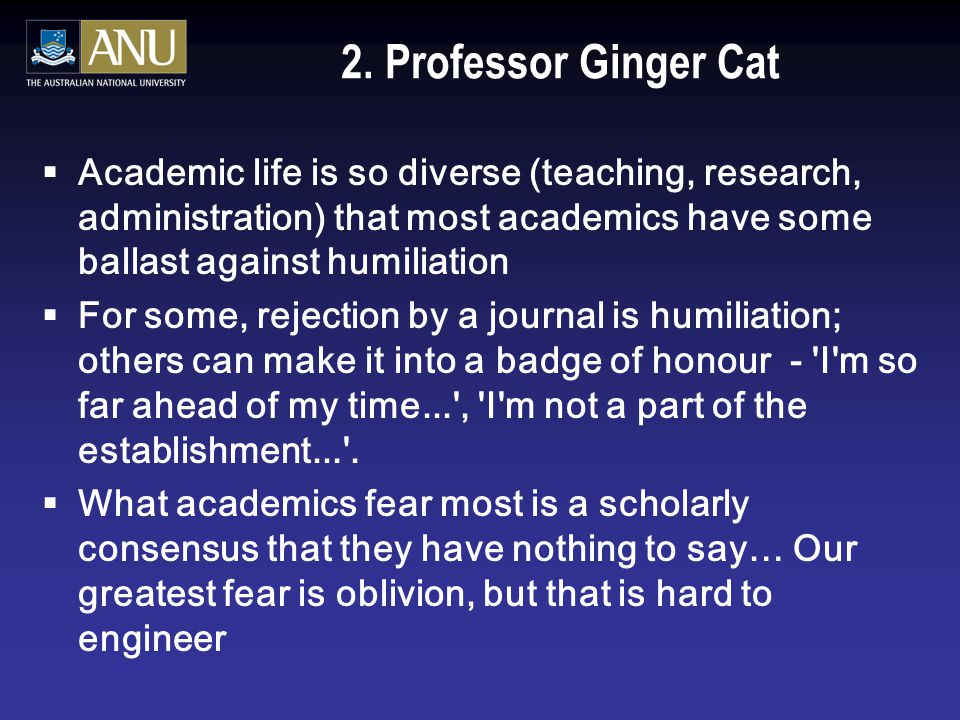 1. Professor Spotty Cat  The thing that academics seem to hate most is photocopying - 'the highest paid photocopy clerk in the world' is the common c