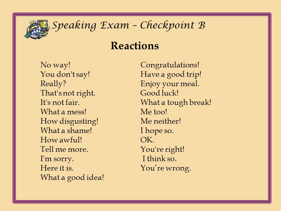 Ch Speaking Exam – Checkpoint B No way. You don t say.