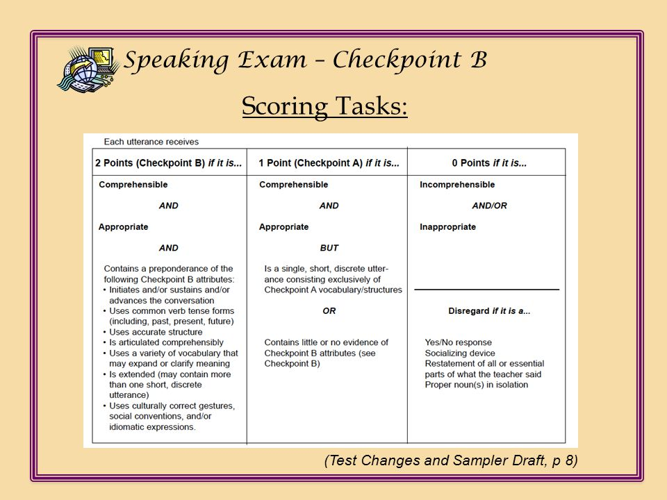Ch Speaking Exam – Checkpoint B Scoring Tasks: (Test Changes and Sampler Draft, p 8)
