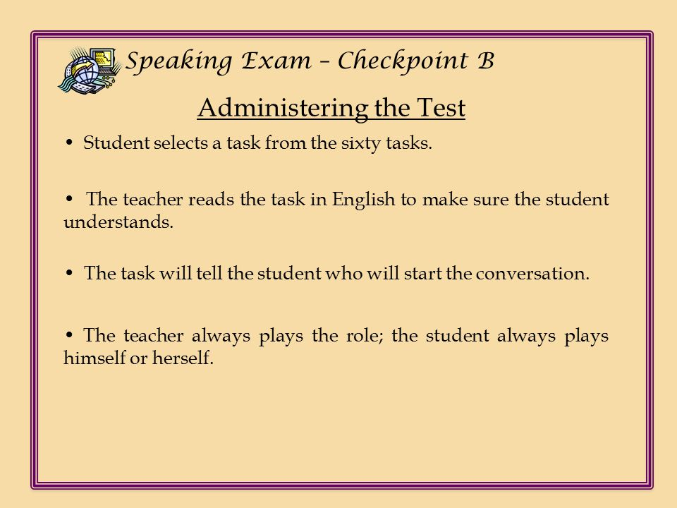 Ch Speaking Exam – Checkpoint B Administering the Test Student selects a task from the sixty tasks.