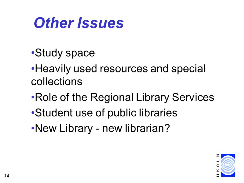 14 Other Issues Study space Heavily used resources and special collections Role of the Regional Library Services Student use of public libraries New Library - new librarian