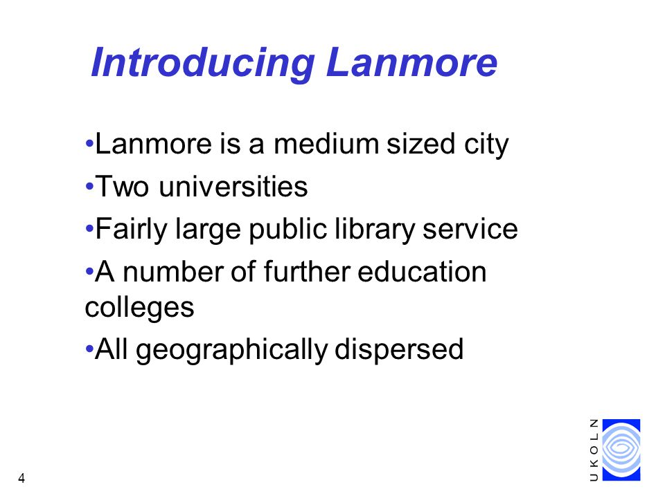 4 Introducing Lanmore Lanmore is a medium sized city Two universities Fairly large public library service A number of further education colleges All geographically dispersed