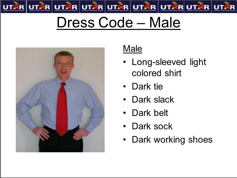 Dress Code – Male Male Long-sleeved light colored shirt Dark tie Dark slack Dark belt Dark sock Dark working shoes