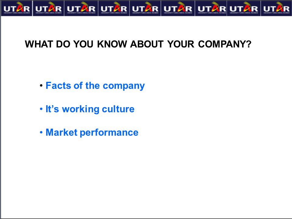 WHAT DO YOU KNOW ABOUT YOUR COMPANY? Facts of the company It's working culture Market performance