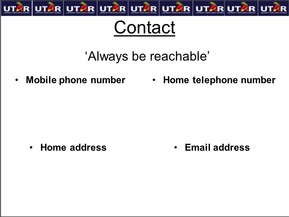 Contact 'Always be reachable' Mobile phone numberHome telephone number Email addressHome address