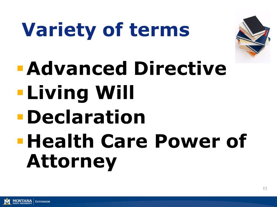 11 Variety of terms  Advanced Directive  Living Will  Declaration  Health Care Power of Attorney