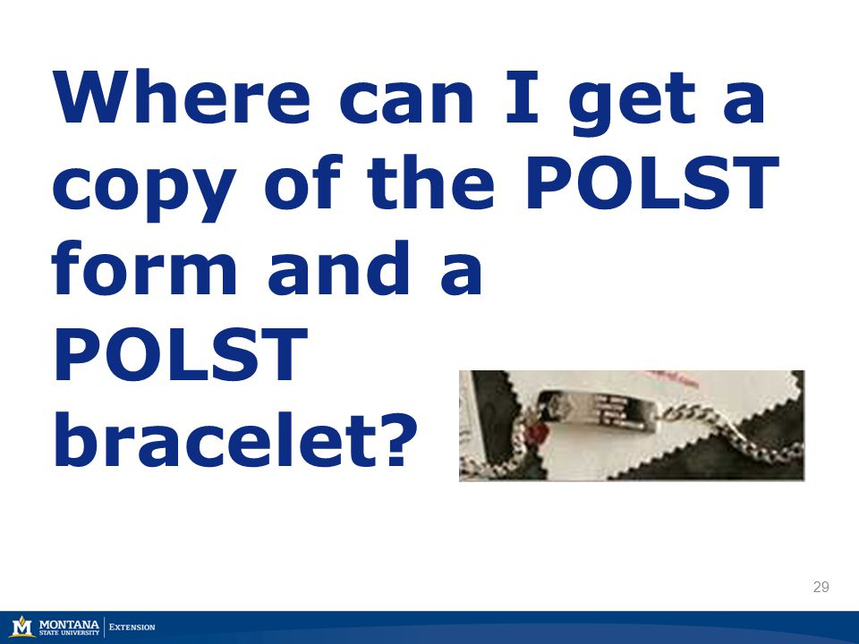 29 Where can I get a copy of the POLST form and a POLST bracelet