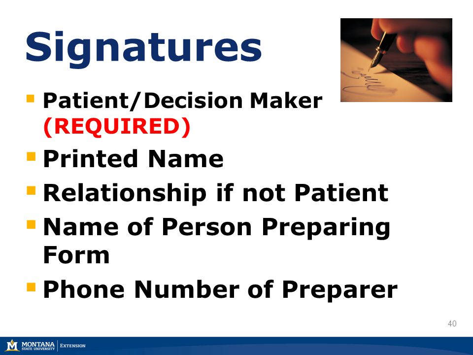 40 Signatures  Patient/Decision Maker (REQUIRED)  Printed Name  Relationship if not Patient  Name of Person Preparing Form  Phone Number of Preparer