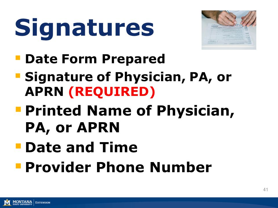 41 Signatures  Date Form Prepared  Signature of Physician, PA, or APRN (REQUIRED)  Printed Name of Physician, PA, or APRN  Date and Time  Provider Phone Number