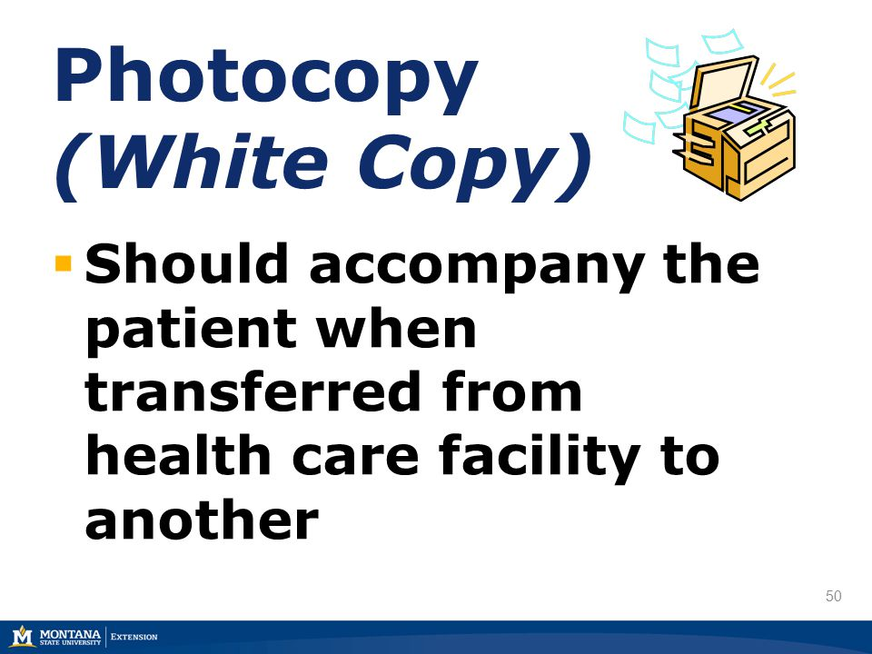 50 Photocopy (White Copy)  Should accompany the patient when transferred from health care facility to another