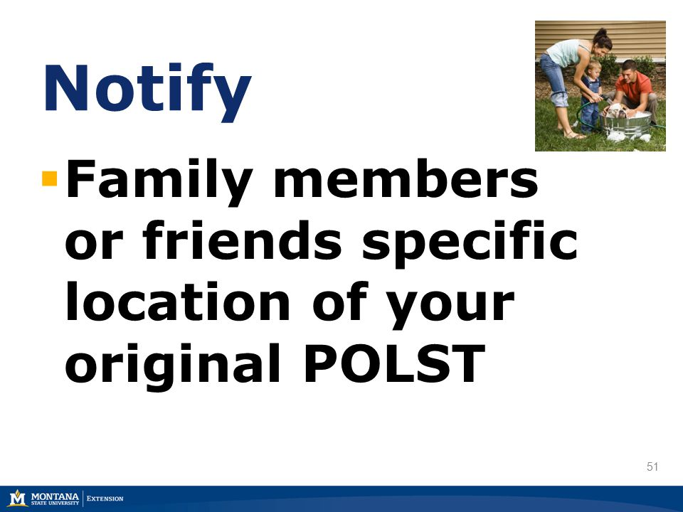 51 Notify  Family members or friends specific location of your original POLST